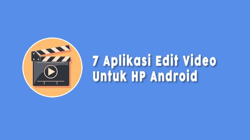 Aplikasi Edit Video Untuk Hp Android