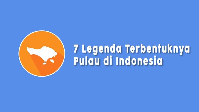 Legenda Terbentuknya Pulau Pulau Di Indonesia
