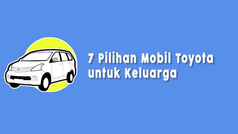 Pilihan Mobil Toyota Untuk Keluarga